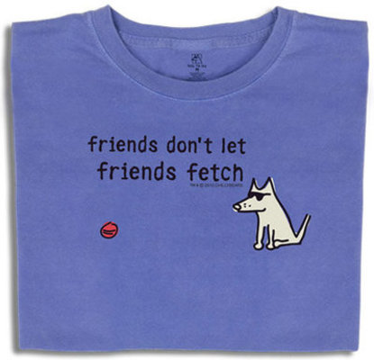 Friends Don't Let Friends Fetch T-shirt