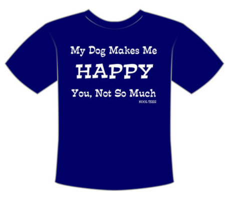 """My Dog Makes Me Happy"" T-Shirt"