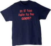 """Too Late to be Good?"" T-Shirt"